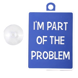 I am Part of the Problem PVC Hanging Tag for Windshield Blue White-SehgalMotors.Pk